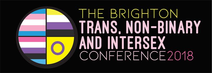 Image result for BrightonTrans Pride and the Trans & Non-Binary Conference 720 × 248Images may be subject to copyright. Find out more Annual Trans/Non-Binary & Intersex Conference Brighton 2018 logo