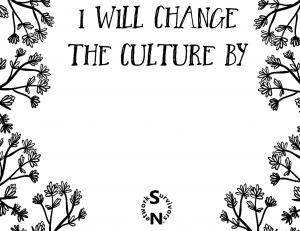 """""""I WILL CHANGE THE CULTURE BY"""" written across top of image with blank space below to write in your promise. Black and white floral pattern along the sides and the Survivors' Network logo at the bottom."""