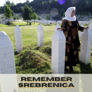 """""""Remember Srebrenica"""" written in black along the base of the image. Above, a photo of a woman in a head-covering standing between a series of white narrow grave markers."""