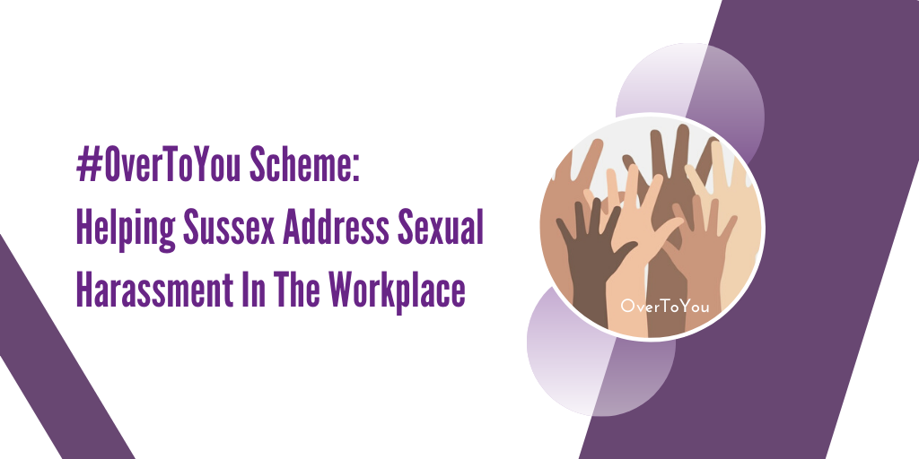 Banner that reads: #OverToYou Scheme: Helping Sussex Address Sexual Harassment In The Workplace