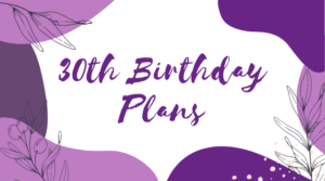 """30th Birthday Plans"" with purple floral border"