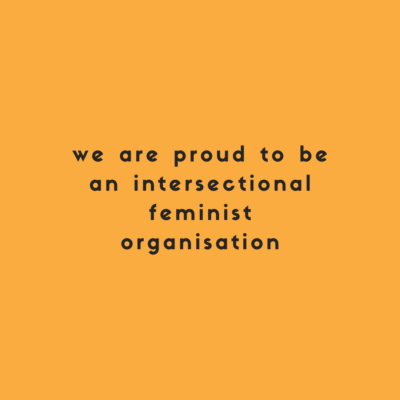 we are proud to be an intersectional feminist organisation written in black on a light orange background