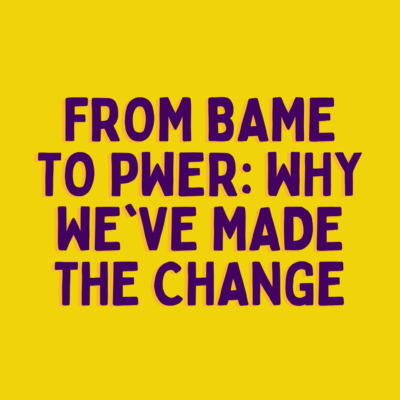 """""""From BAME to PWER: Why we've made the change"""" written in a bold purple all caps on top of a yellow background"""
