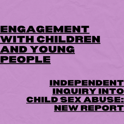 Engagement with children and young people - Independent Inquiry into Child Sex Abuse: new report