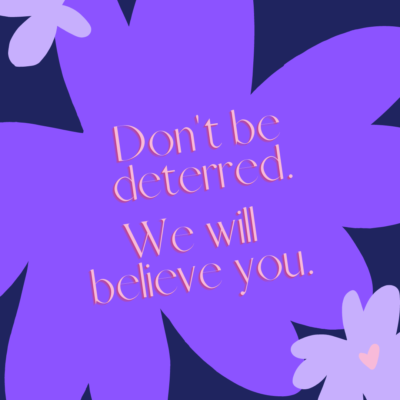 """""""Don't be deterred. We will believe you."""" written in pale pink over a blue flower design."""